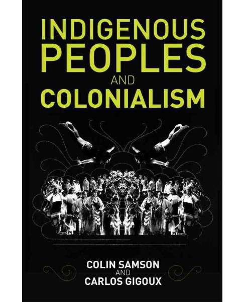 Indigenous Peoples and Colonialism : Global Perspectives (Hardcover) (Colin Samson & Carlos Gigoux) - image 1 of 1