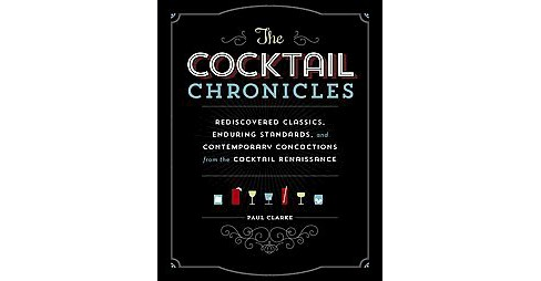 Cocktail Chronicles : Navigating the Cocktail Renaissance with Jigger, Shaker & Glass (Paperback) (Paul - image 1 of 1