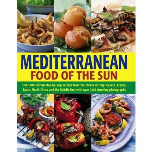 Mediterranean Food Of The Sun Over 400 Vibrant Step By