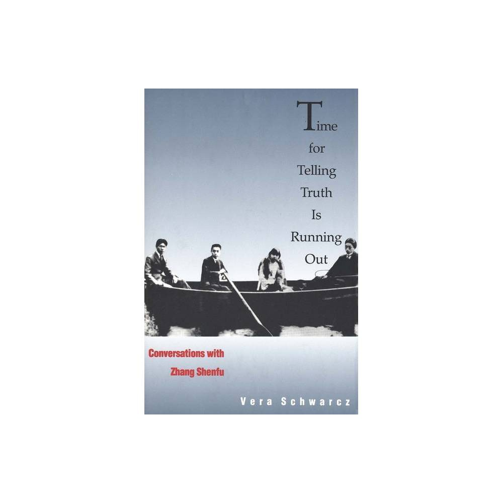 Time For Telling Truth Is Running Out By Vera Schwarcz Hardcover