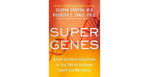 Super Genes : Unlock the Astonishing Power of Your DNA for Optimum Health and Well-Being (Hardcover) - image 1 of 1