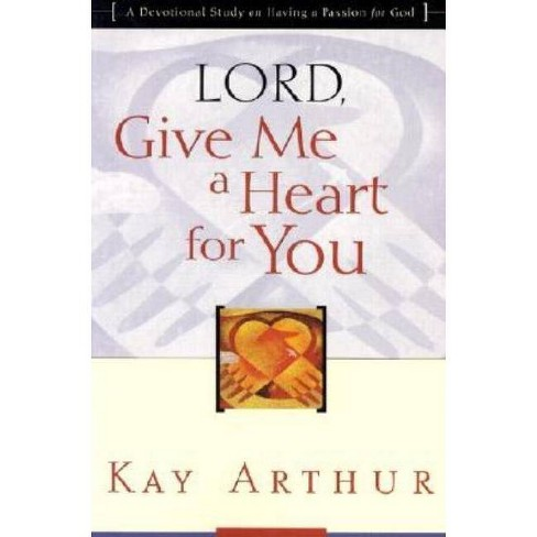 Lord, Give Me a Heart for You - by  Kay Arthur (Paperback) - image 1 of 1
