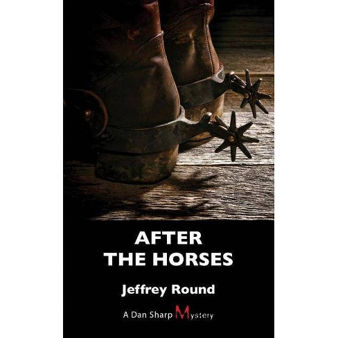 After the Horses - (Dan Sharp Mystery) by  Jeffrey Round (Paperback) - image 1 of 1