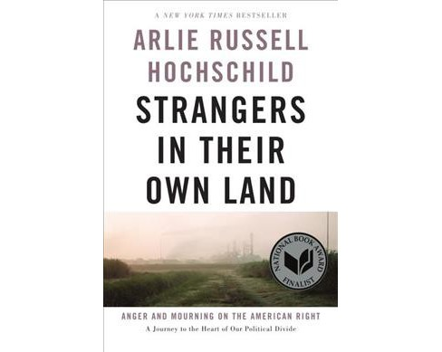 Strangers in Their Own Land : Anger and Mourning on the American Right -  Reprint (Paperback) - image 1 of 1