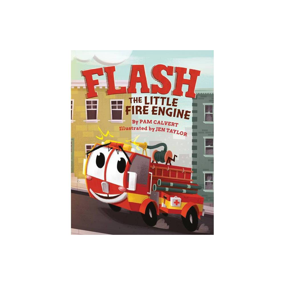 Flash The Little Fire Engine By Pam Calvert Hardcover