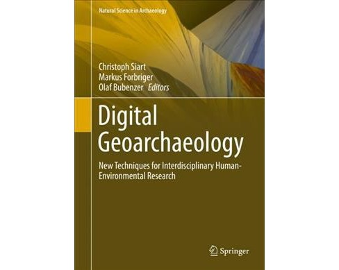 Digital Geoarchaeology : New Techniques for Interdisciplinary Human-environmental Research - (Hardcover) - image 1 of 1