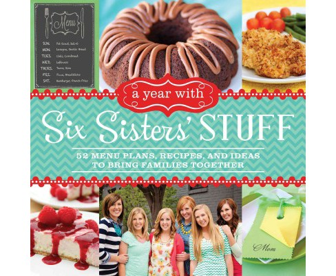 Year With Six Sisters' Stuff : 52 Menu Plans, Recipes, and Ideas to Bring Families Together (Paperback) - image 1 of 1