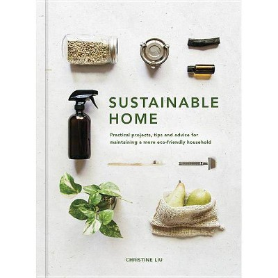 Sustainable Home   By  Christine Liu (Hardcover) by By  Christine Liu (Hardcover)