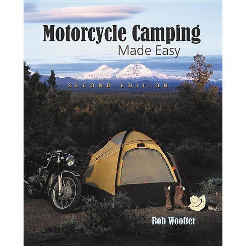 Motorcycle Camping Made Easy - 2 Edition by  Bob Woofter (Paperback) - image 1 of 1