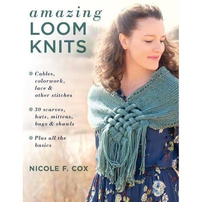 Amazing Loom Knits - by Nicole F Cox (Paperback)