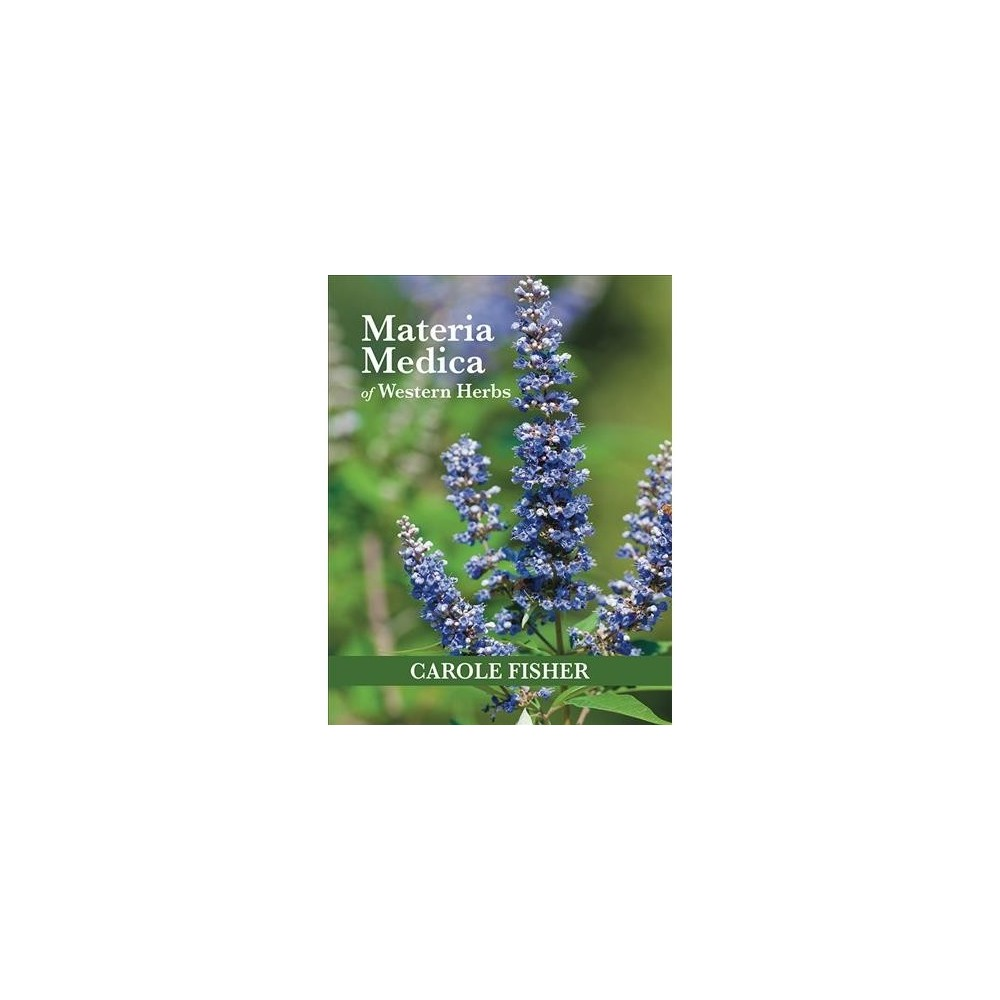 Materia Medica of Western Herbs - by Carole Fisher (Paperback)