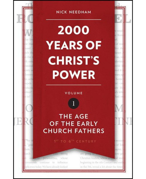 2,000 Years of Christ's Power : The Age of the Early Church Fathers (Vol 1) (Hardcover) (Nick Needham) - image 1 of 1