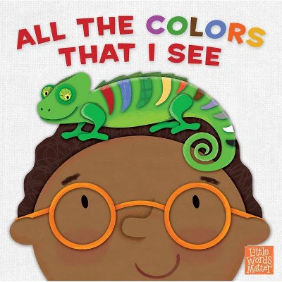 All the Colors That I See - (Little Words Matter(tm))(Board_book)