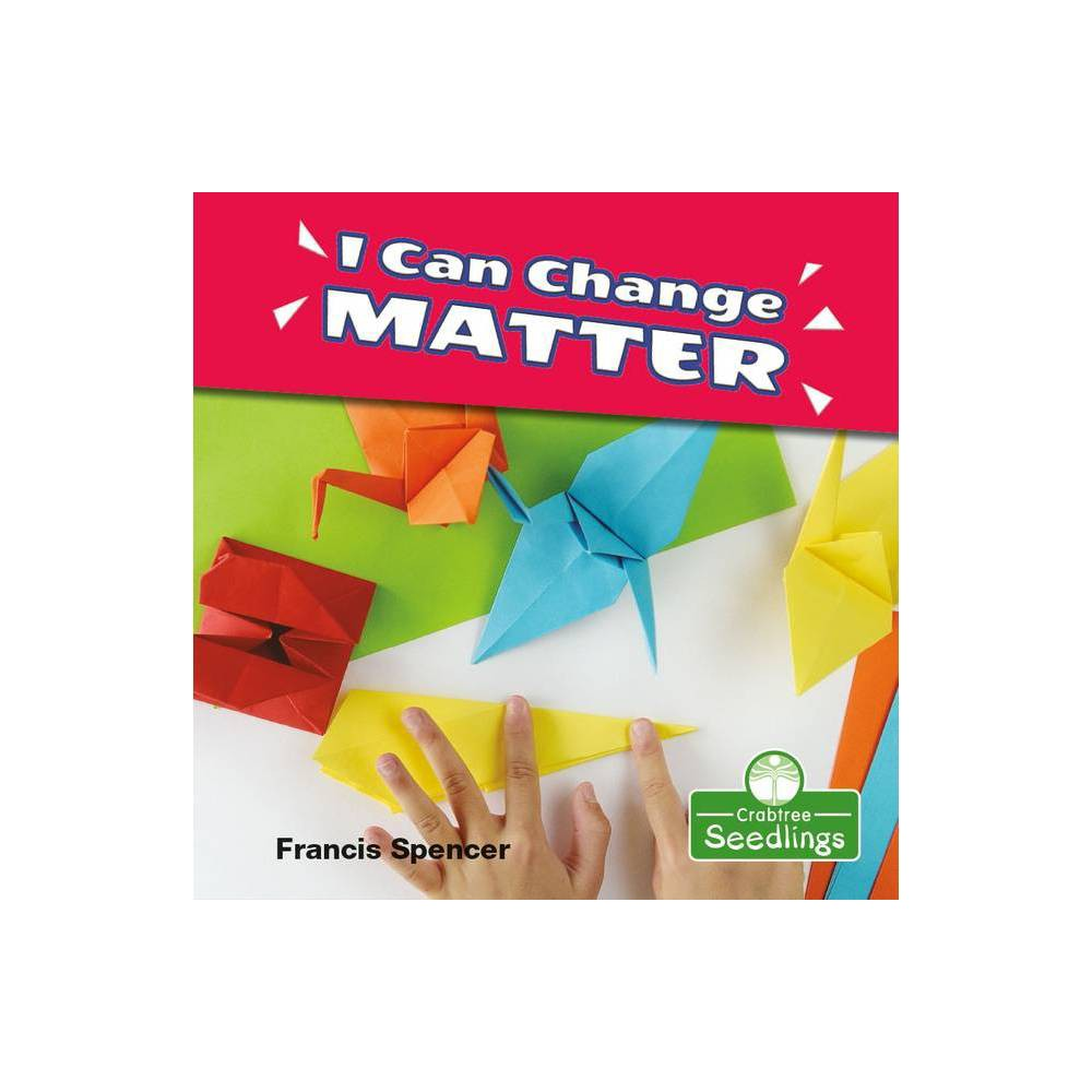 I Can Change Matter My First Science Books By Francis Spencer Paperback