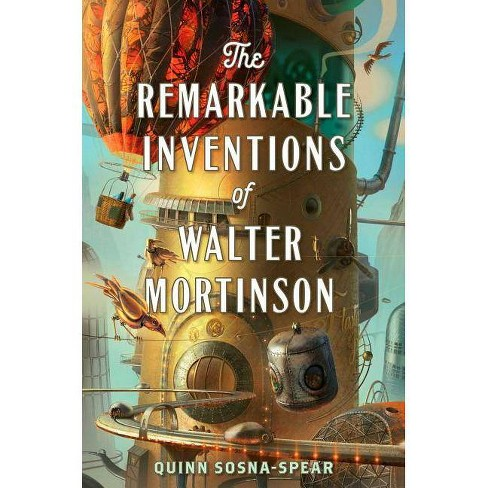 The Remarkable Inventions of Walter Mortinson - by  Quinn Sosna-Spear (Paperback) - image 1 of 1
