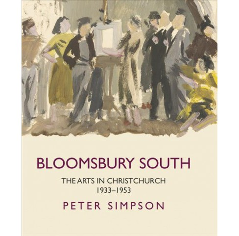Bloomsbury South : The Arts in Christchurch 1933-1953 (Hardcover) (Peter Simpson) - image 1 of 1