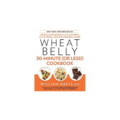 Wheat Belly 30-Minute (Or Less!) Cookbook (Hardcover) by William Davis M.D. - image 1 of 1