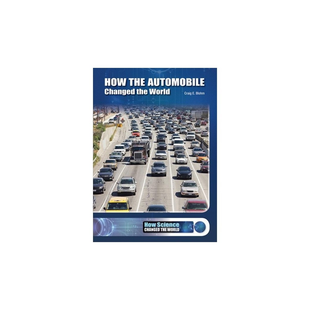 How the Automobile Changed the World - by Craig E. Blohm (Hardcover)