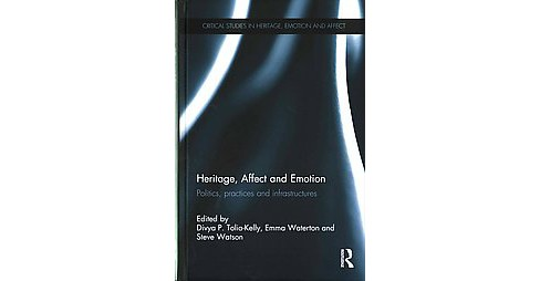 Heritage, Affect and Emotion : Politics, Practices and Infrastructures (Hardcover) - image 1 of 1