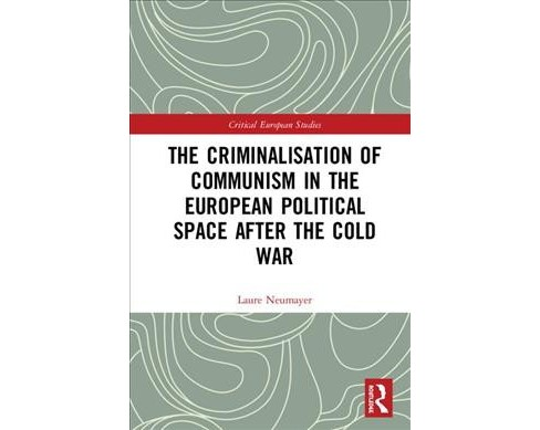 Criminalisation of Communism in the European Political Space After the Cold War -  (Hardcover) - image 1 of 1