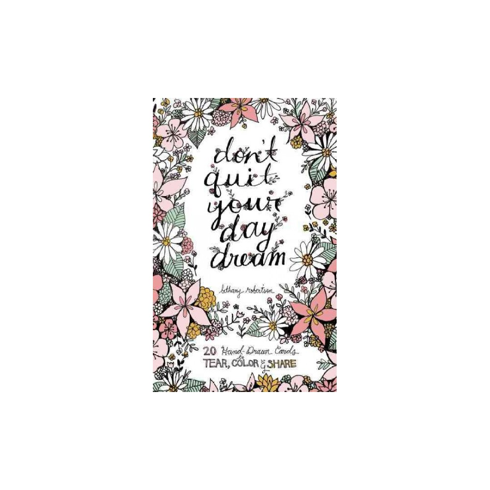 Don't Quit Your Day Dream Adult Coloring Book: 20 Hand-Drawn Cards to Tear, Color and Share