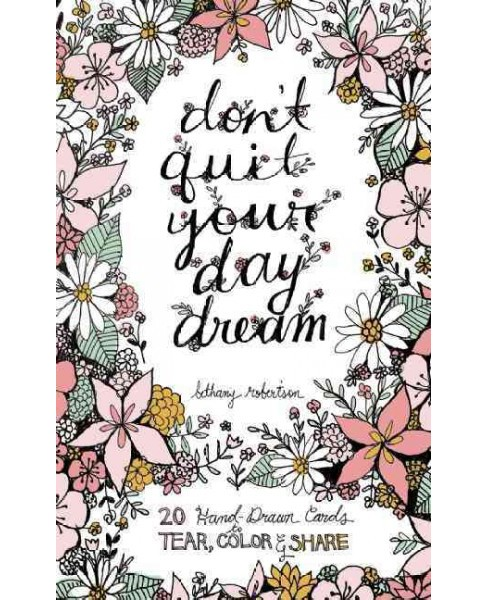 Don't Quit Your Day Dream Adult Coloring Book: 20 Hand-Drawn Cards to Tear, Color and Share - image 1 of 1