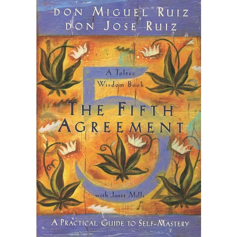 Fifth Agreement A Practical Guide To Self Mastery Reprint