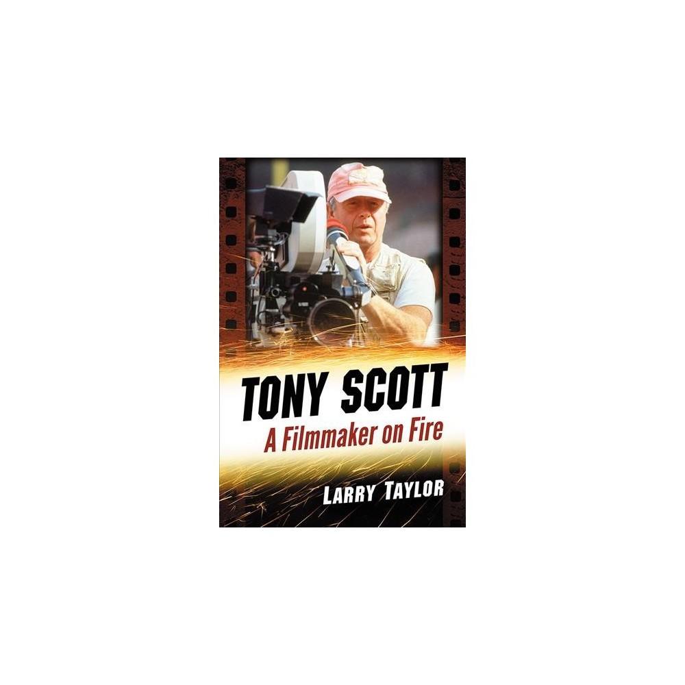 Tony Scott : A Filmmaker on Fire - by Larry Taylor (Paperback)