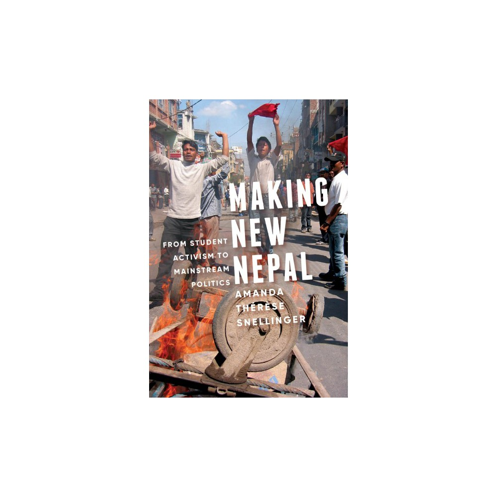 Making New Nepal : From Student Activism to Mainstream Politics - (Paperback)