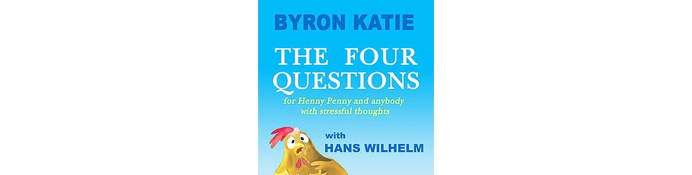 Four Questions : For Henny Penny and Anybody With Stressful Thoughts (Hardcover) (Byron Katie)