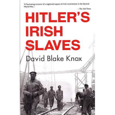 Hitler's Irish Slaves - by  David Blake Knox (Paperback) - image 1 of 1