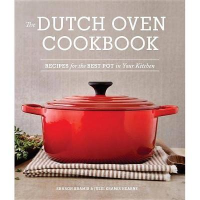 The Dutch Oven Cookbook - by Sharon Kramis & Julie Kramis Hearne (Paperback)