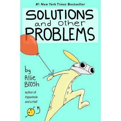 Solutions And Other Problems - by Allie Brosh (Hardcover)
