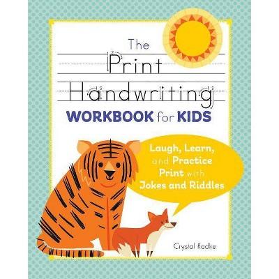 The Print Handwriting Workbook for Kids - by Crystal Radke (Paperback)