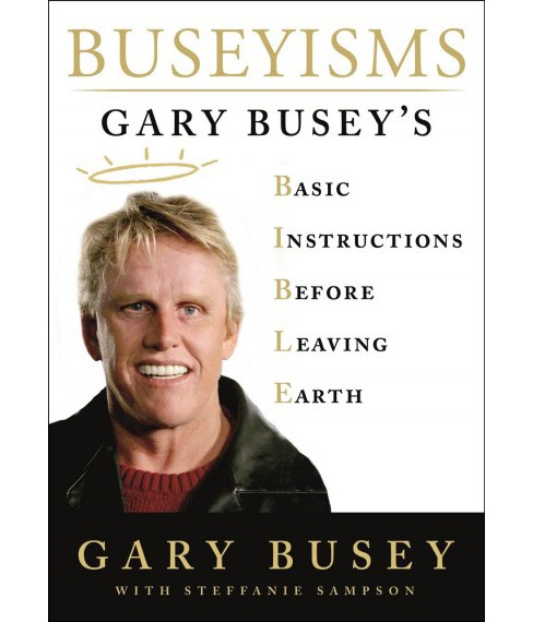 Buseyisms : Gary Busey's Basic Instructions Before Leaving Earth -  (Hardcover) - image 1 of 1