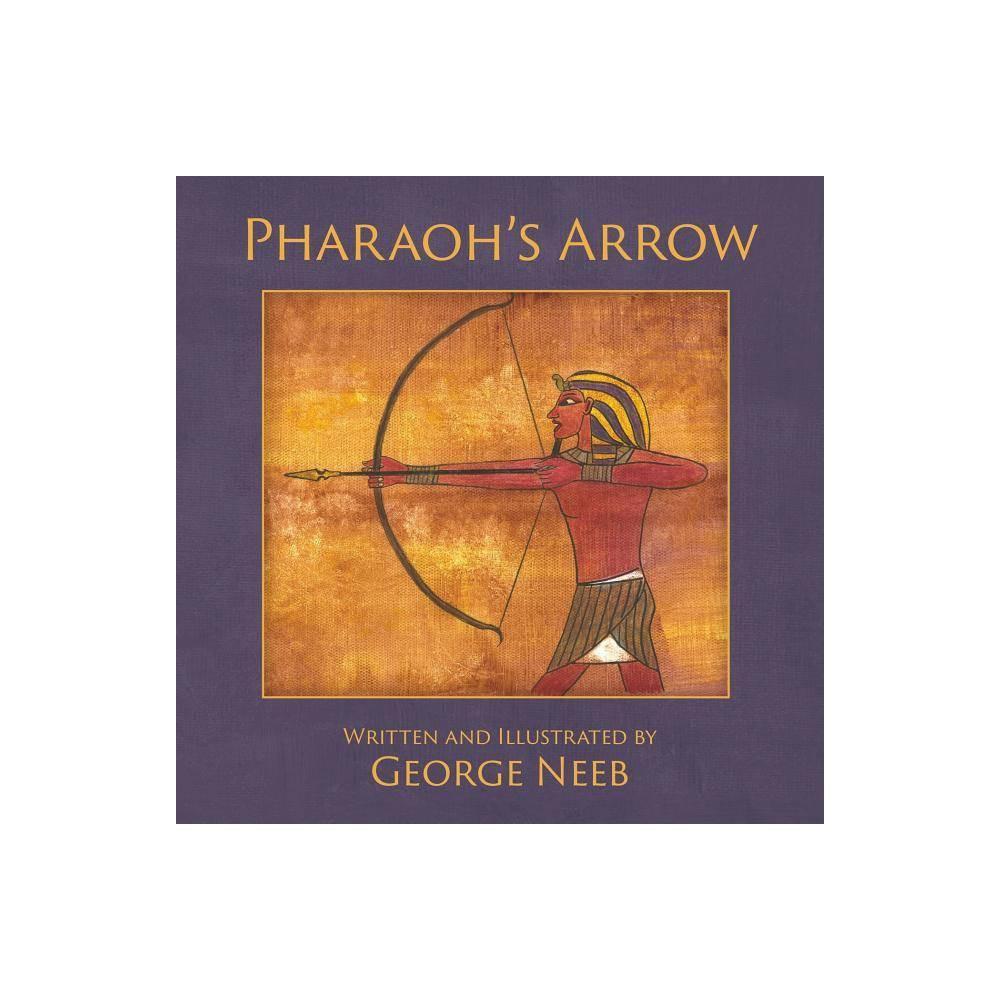 Pharaoh S Arrow By George Neeb Paperback