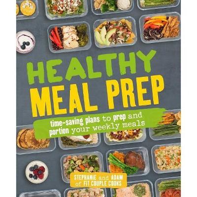 Healthy Meal Prep Cooking + Food + Wine - Stephanie Tornatore - by Stephanie Tornatore & Adam Bannon (Paperback)