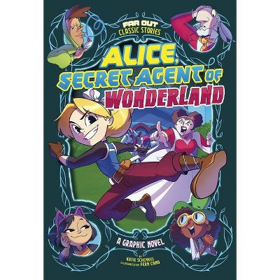 Alice, Secret Agent of Wonderland - (Far Out Classic Stories) by  Katie Schenkel (Paperback)
