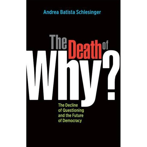 The Death of Why? - by  Andrea Batista Schlesinger (Paperback) - image 1 of 1