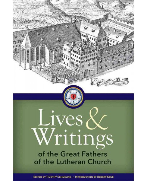 Lives and Writings of the Great Fathers of the Lutheran Church (Paperback) - image 1 of 1