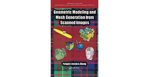 Geometric Modeling and Mesh Generation from Scanned Images (Hardcover) (Yongjie Jessica Zhang) - image 1 of 1