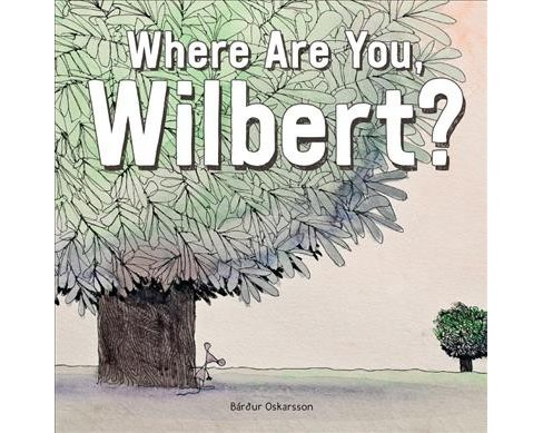 Where Are You, Wilbert? -  by Bu00e1rdur Oskarsson (Hardcover) - image 1 of 1