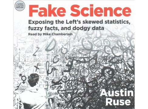 Fake Science : Exposing the Left's Skewed Statistics, Fuzzy Facts, and Dodgy Data (Unabridged) - image 1 of 1