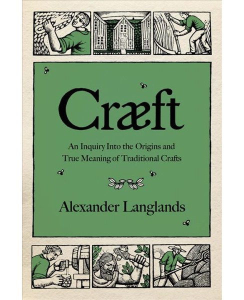 Craeft : An Inquiry into the Origins and True Meaning of Traditional Crafts -  (Hardcover) - image 1 of 1