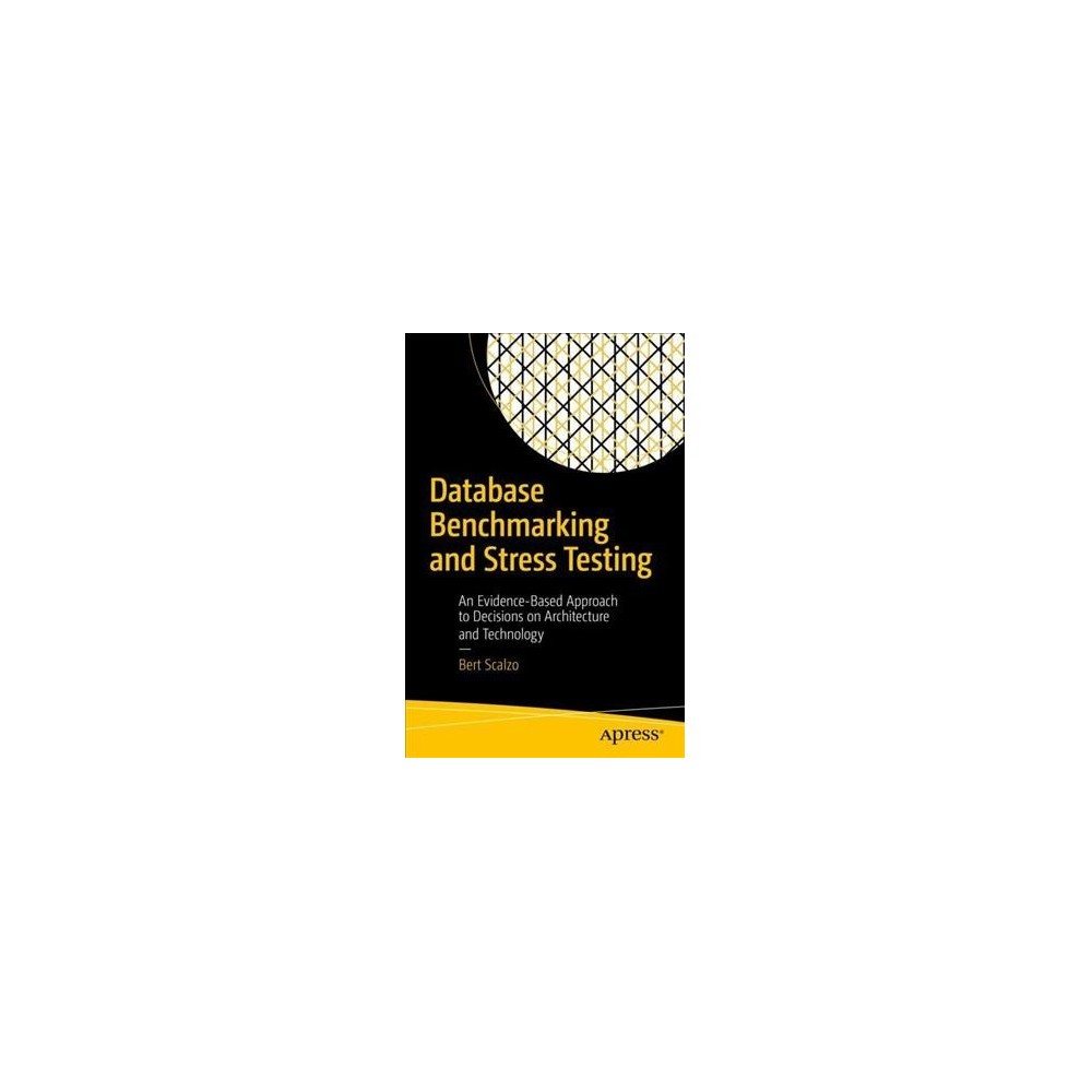 Database Benchmarking and Stress Testing : An Evidence-based Approach to Decisions on Architecture and