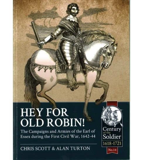 Hey for Old Robin! : The Campaigns and Armies of the Earl of Essex During the First Civil War 1642-44 - image 1 of 1