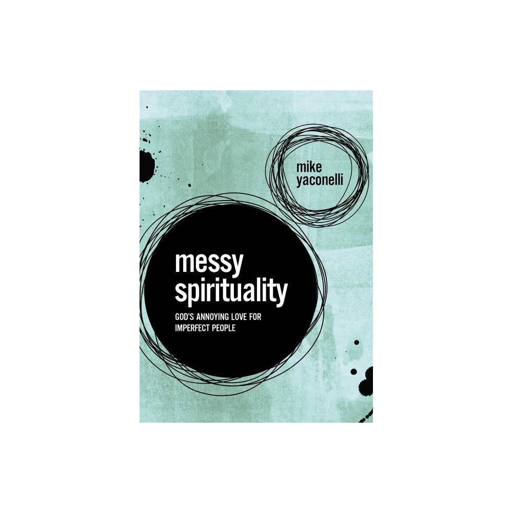 Messy Spirituality By Mike Yaconelli Paperback