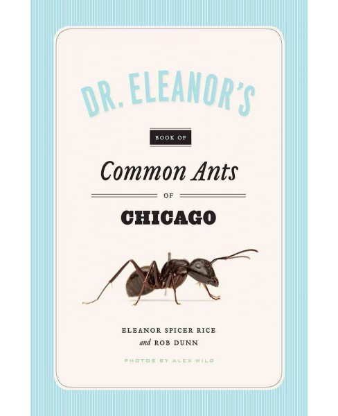 Dr. Eleanor's Book of Common Ants of Chicago (Paperback) (Eleanor Spicer Rice & Alex Wild & Rob Dunn) - image 1 of 1