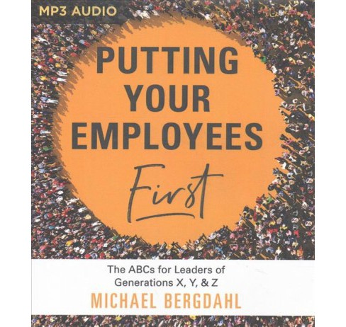 Putting Your Employees First : The ABC's for Leaders of Generations X, Y, & Z (MP3-CD) (Michael - image 1 of 1