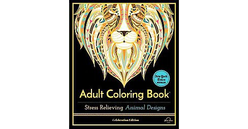 Stress Relieving Animal Designs : Adult Coloring Book, Celebration Edition (Paperback) - image 1 of 1